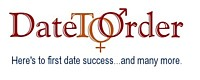 DateToOrder Is An Exciting New Service Of X & Y Communications -- No More BAD DATES Ever Again!